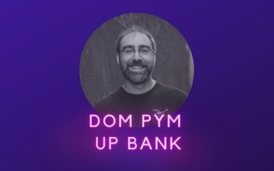 Dom Pym – Up Bank