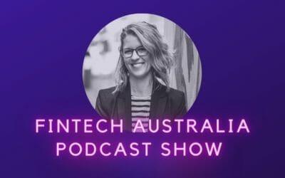 Ep 10: Fintech Australia Podcast Show
