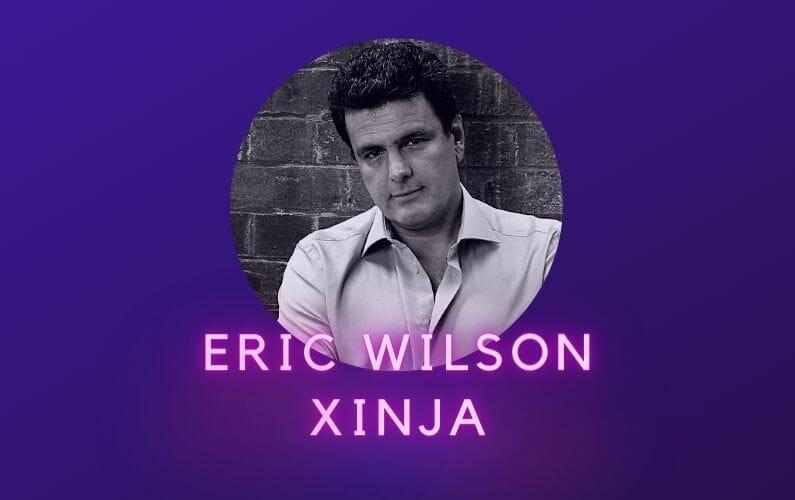 Eric Wilson Xinja