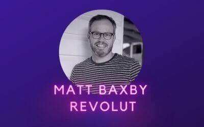 Ep 29: Matt Baxby, Revolut