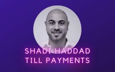 Ep 15: Shadi Haddad, Till Payments